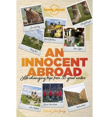 An innocent abroad 9781743603604 John Berendt, Dave Eggers, Pico Iyer, et.al Lonely Planet   Reisverhalen Wereld als geheel