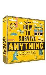 How to Survive Anything 9781743607527  Lonely Planet   Reisgidsen Reisinformatie algemeen
