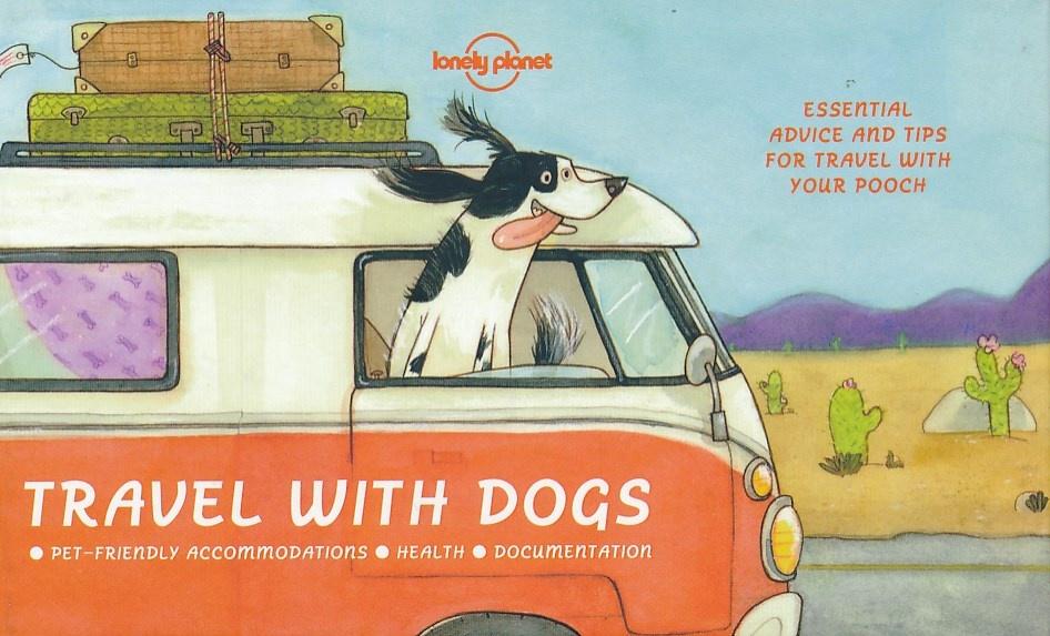 Travel with Dogs | Lonely Planet 9781760340674  Lonely Planet   Reisgidsen Wereld als geheel