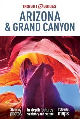 Insight Guide Arizona + the Grand Canyon 9781780052915  APA Insight Guides/ Engels  Reisgidsen Colorado, Arizona, Utah, New Mexico