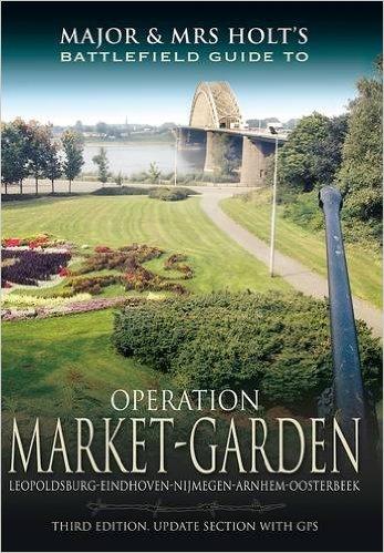 Major and Mrs Holt's Battlefield Guide to Operation Market Garden 9781781593783  Pen & Sword Books   Historische reisgidsen, Landeninformatie, Reisgidsen Arnhem en de Veluwe, Nijmegen en het Rivierengebied