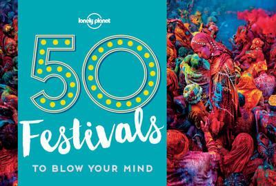Lonely Planet: 50 Festivals To Blow Your Mind | reisgids 9781786574046  Lonely Planet   Reisgidsen Wereld als geheel