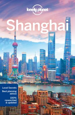 Shanghai | Lonely Planet City Guide 9781786575210  Lonely Planet Cityguides  Reisgidsen China (Tibet: zie Himalaya)