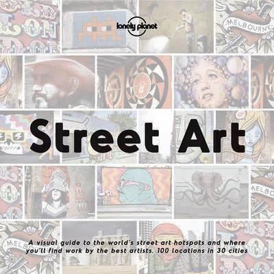 Street Art 9781786577573  Lonely Planet   Landeninformatie Wereld als geheel