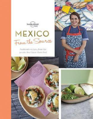 From the Source: Mexico | Lonely Planet 9781786578938  Lonely Planet LP - from the source  Culinaire reisgidsen Mexico (en de Maya-regio)