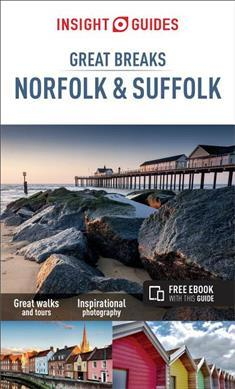 Great Breaks Norfolk & Suffolk 9781786717450  APA Insight City Guides  Reisgidsen Lincolnshire, Norfolk, Suffolk, Cambridge