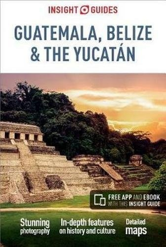 Insight Guide Guatemala, Belize + Yucatan 9781786717894  APA Insight Guides/ Engels  Reisgidsen Yucatan, Guatemala, Belize
