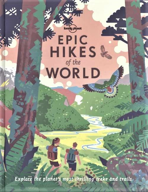 Epic Hikes of the World 9781787014176  Lonely Planet   Meerdaagse wandelroutes, Wandelgidsen Wereld als geheel