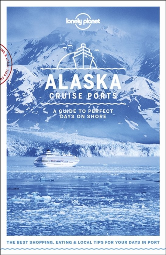 Cruise Ports Alaska 9781787014190  Lonely Planet Travel Guides  Reisgidsen Alaska