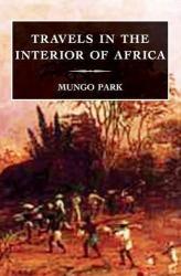 Travels In The Interior Of Africa 9781845880682 Mungo F Park Nonsuch Publishing   Reisverhalen Sahel-landen (Mauretanië, Mali, Niger, Burkina Faso, Tchad, Sudan, Zuid-Sudan)