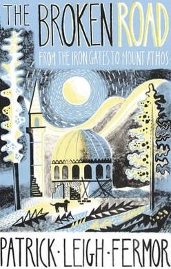 The Broken Road: From the Iron Gates to Mount Athos 9781848547544 Patrick Leigh Fermor Murray   Reisverhalen Europa