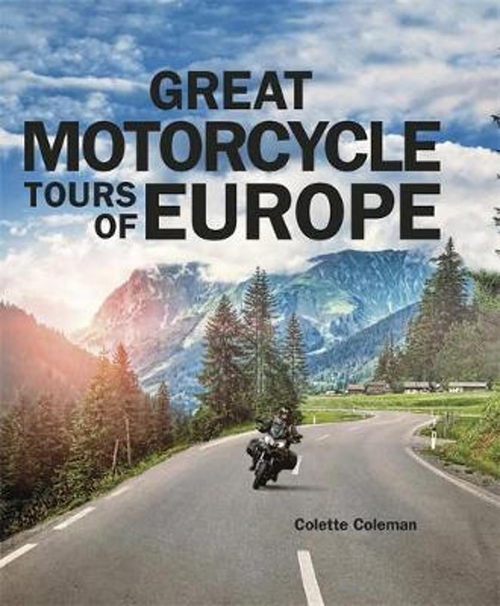 Great Motorcycle Tours of Europe | inspiratieboek 9781848663893 Colette Coleman Quercus Publishing   Motorsport, Reisgidsen Europa