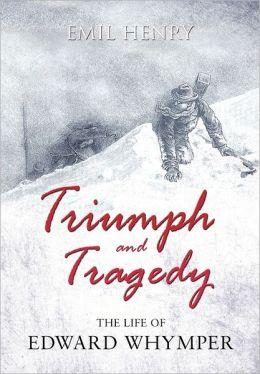 Triumph and Tragedy: The Life of Edward Whymper 9781848765788 Emil William Henry Matador   Bergsportverhalen Zwitserland