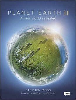 Planet Earth II 9781849909655 Stephen Moss, David Attenborough (foreword) BBC   Natuurgidsen Wereld als geheel