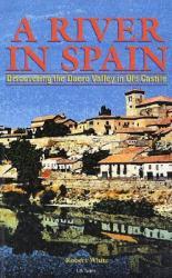 A River in Spain | Robert White 9781860643606 Robert White Odyssey   Reisgidsen Spanje