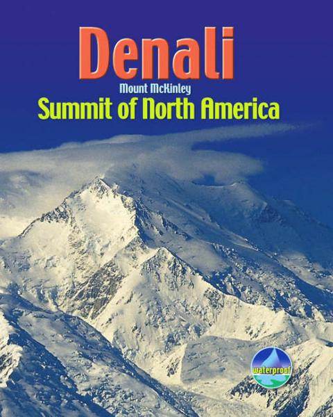 Denali, Mount McKinley - summit of North America 9781898481539  Rucksack Readers   Meerdaagse wandelroutes, Wandelgidsen Alaska