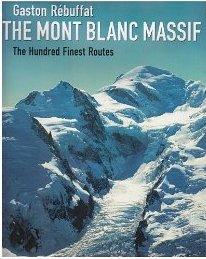The Mont Blanc Massif / The 100 Finest Routes 9781898573692 Gaston Rebuffat Baton Wicks   Klimmen-bergsport Franse Alpen: noord