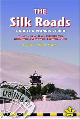Silk Roads 9781905864324 Dominic Streatfeild; James Paul Wilson Trailblazer   Reisgidsen Centraal-Aziatische republieken (Kazachstan, Uzbekistan, Turkmenistan, Kyrgysztan, Tadjikistan)