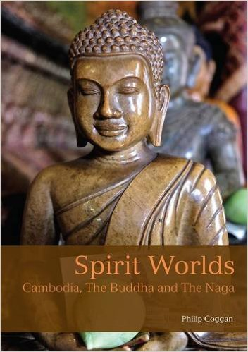 Spirit Worlds: Cambodia, The Buddha and the Naga 9781909612525  John Beaufoy Publications   Landeninformatie Cambodja