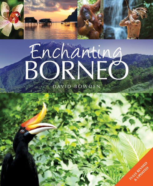 Enchanting Borneo 9781909612747 David Bowden John Beaufoy Publishing   Natuurgidsen Indonesië