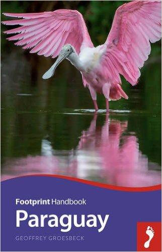 Footprint Handbook Paraguay 9781910120514 Geoffrey Groesbeck Footprint Handbooks   Reisgidsen Paraguay, Uruguay
