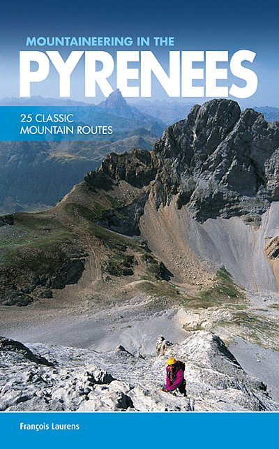Mountaineering in the Pyrenees 9781910240564 François Laurens Vertebrate Publishing   Klimmen-bergsport Pyreneeën en Baskenland