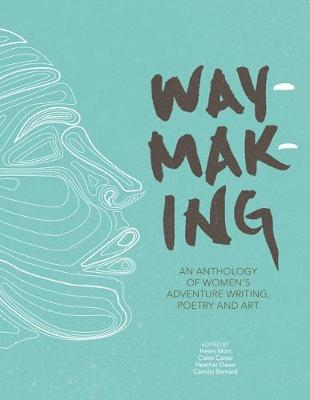 Waymaking 9781910240755 Helen Mort, Claire Carter, Heather Dawe et.al Vertebrate Publishing   Natuurgidsen Reisinformatie algemeen