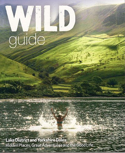 Wild Guide: Lake District & Yorkshire Dales 9781910636091  Wild Things Publishing   Reisgidsen Lake District, Northumberland, Yorkshire Dales & Moors, Peak District, Isle of Man
