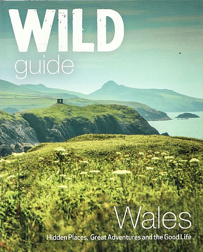 Wild Guide Wales and the Marches 9781910636145  Wild Things Publishing   Reisgidsen Wales