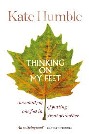 Thinking on My Feet | Kate Humble 9781912023646 Kate Humble Octopus Publishing Group   Wandelgidsen Reisinformatie algemeen