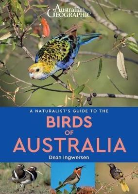 A naturalist's guide to the Birds of Australia 9781912081615 Dean Ingwersen John Beaufoy Publishing   Natuurgidsen, Vogelboeken Australië