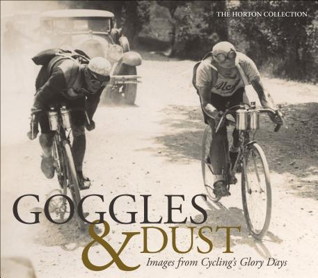 Goggles & Dust 9781937715298  Velo Press   Fietsreisverhalen, Fotoboeken, Historische reisgidsen Reisinformatie algemeen