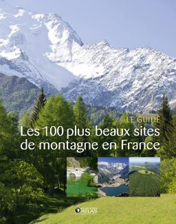 Les 100 plus beaux sites de montagne en France 9782344000939 Aude de Tocqueville, Françoise Diboussi, et.al Glénat   Wandelgidsen Frankrijk