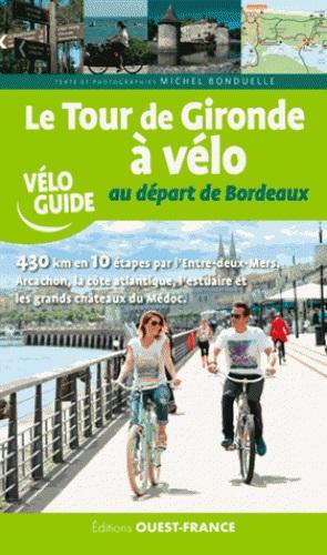 Le tour de Gironde à vélo au départ de Bordeaux 9782737377518  Ouest France   Fietsgidsen, Meerdaagse fietsvakanties Aquitaine, Bordeaux