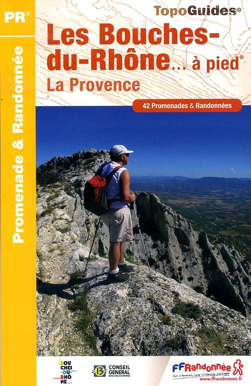 D013  Les Bouches du Rhône... à pied | wandelgids 9782751406591  FFRP Topoguides  Wandelgidsen Provence, Marseille, Camargue