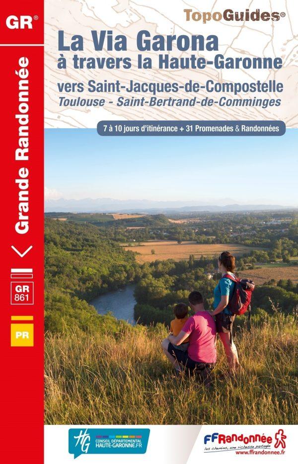 TG-861  La Via Garona | wandelgids Jacobsroute 9782751409189  FFRP topoguides à grande randonnée  Santiago de Compostela, Wandelgidsen Franse Pyreneeën, Lot, Tarn, Toulouse