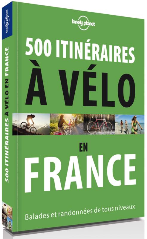500 Itinéraires à vélo en France   fietsgids Frankrijk 9782816165388  Lonely Planet   Fietsgidsen Frankrijk