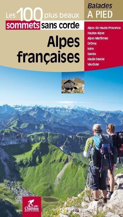 Alpes françaises - 100 plus beaux sommets sans corde 9782844663580  Chamina Guides de randonnées  Wandelgidsen Franse Alpen: noord, Franse Alpen: zuid