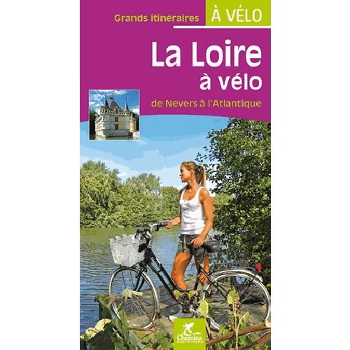 La Loire à vélo : De Nevers à l'Atlantique | De Loire per fiets 9782844663627  Chamina Guides à Vélo  Fietsgidsen, Meerdaagse fietsvakanties Frankrijk