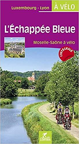 L'Échappée Bleue Moselle Saône à Vélo | fietsgids Luxemburg - Lyon 9782844664327  Chamina Guides à Vélo  Fietsgidsen, Meerdaagse fietsvakanties Frankrijk