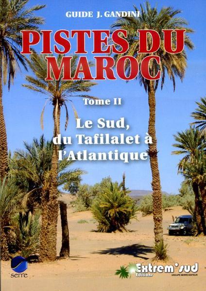Pistes du Maroc, tome II (Le Sud) 9782864105848  Gandini   Reisgidsen Marokko