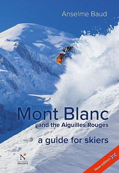 Mont Blanc + Aiguilles Rouges 9782875231086 Anselme Baud Editions Nevicata   Wintersport Franse Alpen: noord