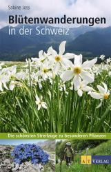 Blütenwanderungen in der Schweiz 9783038003199 Sabine Joss AT-Verlag   Natuurgidsen, Plantenboeken Zwitserland