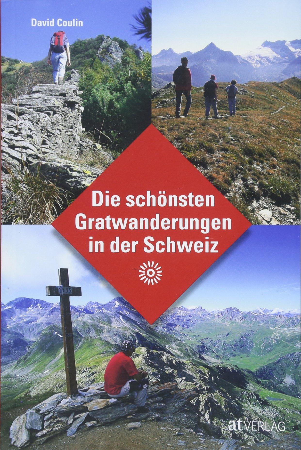 Die schönsten Gratwanderungen der Schweiz 9783038009740 David Coulin AT-Verlag   Wandelgidsen Zwitserland