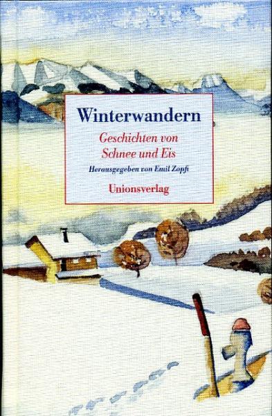 Winterwandern 9783293004368 Thomas Mann, Erich Kästner, Ernest Hemingway, e.a. Unionsverlag   Wintersport Reisinformatie algemeen