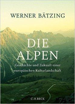 Die Alpen | Werner Bätzing 9783406673399 Werner Bätzing Beck   Landeninformatie Zwitserland en Oostenrijk (en Alpen als geheel)