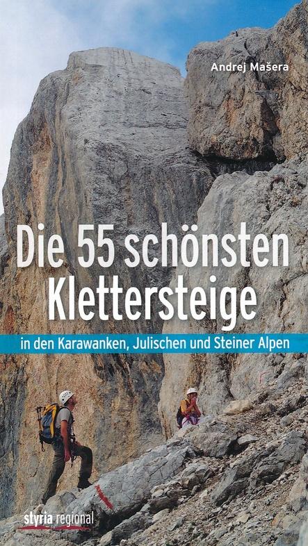 Die 55 schönsten Klettersteige 9783701201648 Andrej Masera Styria   Klimmen-bergsport Salzburg, Karinthië, Tauern, Stiermarken, Slovenië