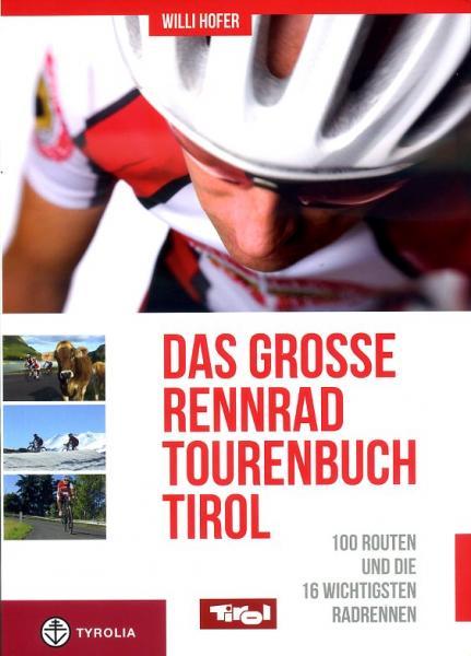 Das große Rennrad-Tourenbuch Tirol 9783702231767 Willi Hofer Tyrolia   Fietsgidsen Tirol & Vorarlberg