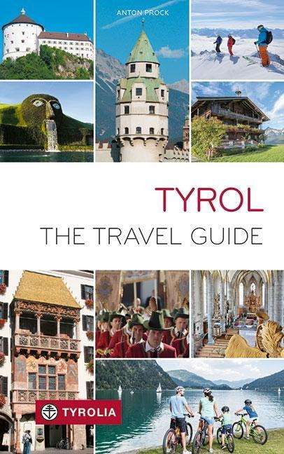 Tyrol - The Travel Guide 9783702237639  Tyrolia   Reisgidsen Tirol & Vorarlberg