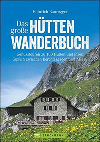 Das große Hüttenwanderbuch 9783734309281  Bruckmann   Wandelgidsen Tirol & Vorarlberg